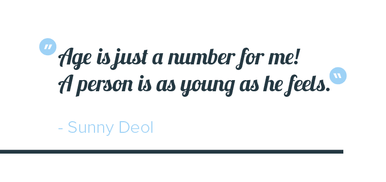 """Age is just a number for me! A person is as young as he feels"" quote by Sunny Deol"